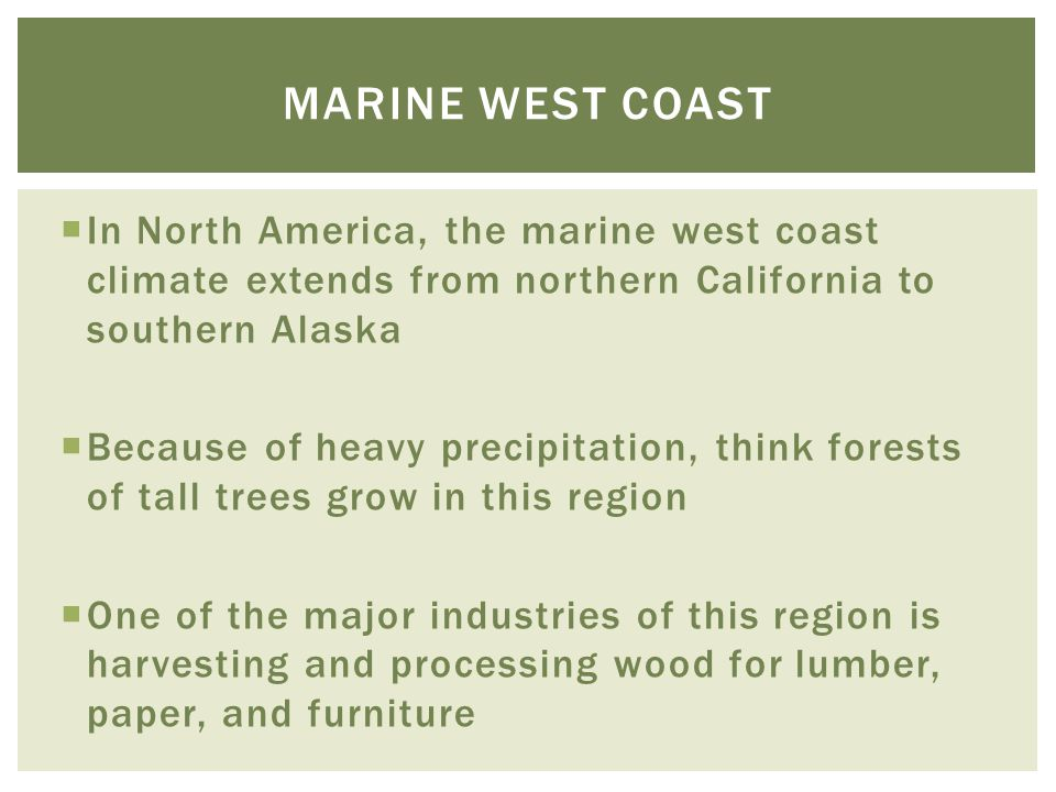 Marine west coast In North America, the marine west coast climate extends from northern California to southern Alaska.