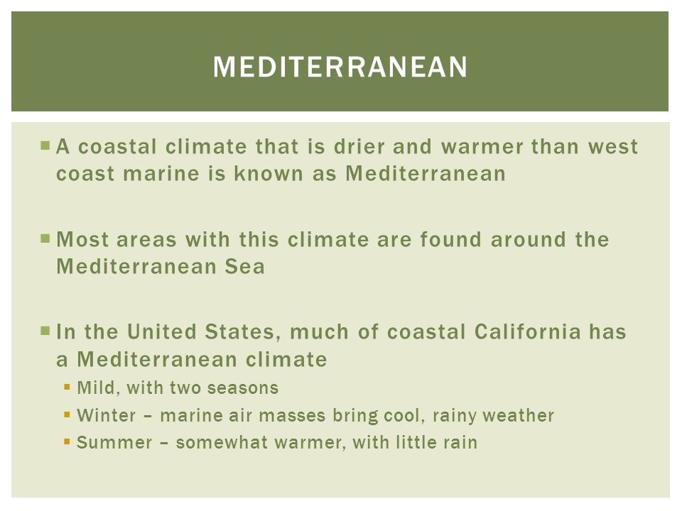 Mediterranean A coastal climate that is drier and warmer than west coast marine is known as Mediterranean.