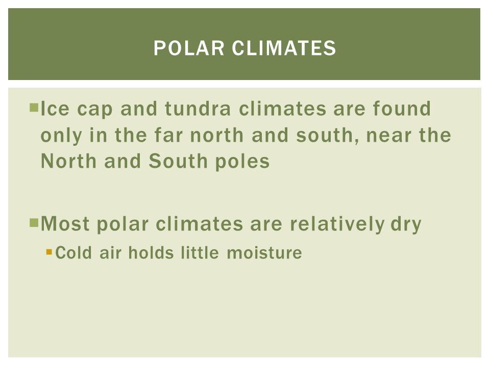 Most polar climates are relatively dry