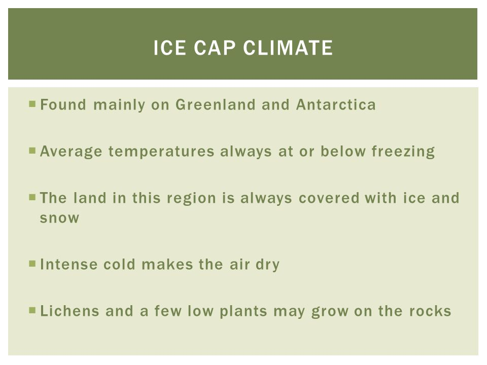 Ice cap climate Found mainly on Greenland and Antarctica