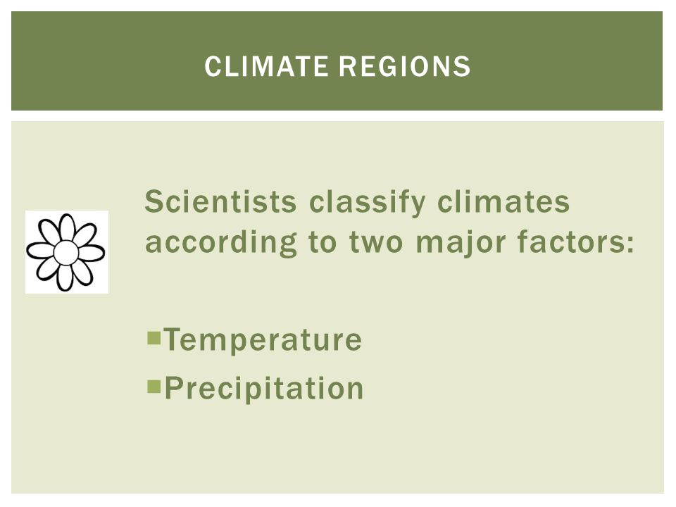Scientists classify climates according to two major factors: