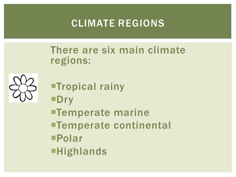 There are six main climate regions: