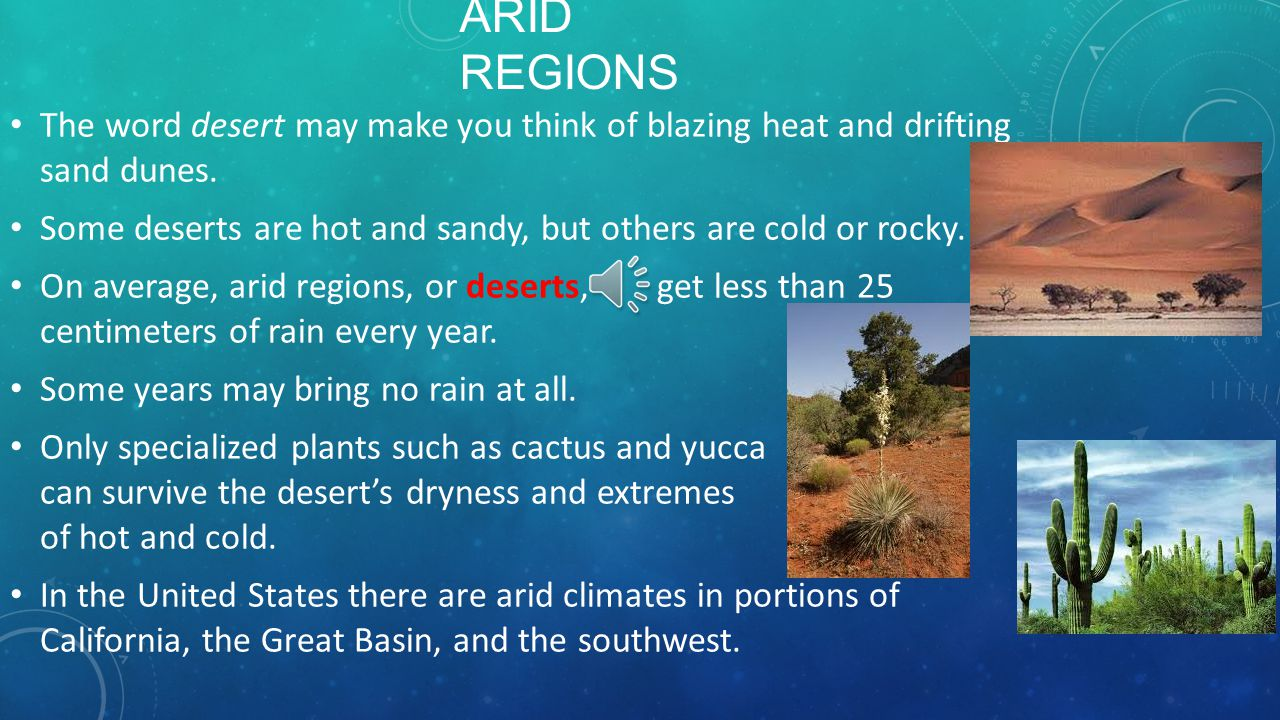 Arid regions The word desert may make you think of blazing heat and drifting sand dunes.