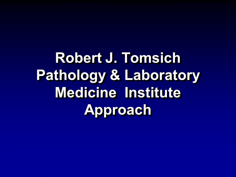 Robert J. Tomsich Pathology & Laboratory Medicine Institute Approach