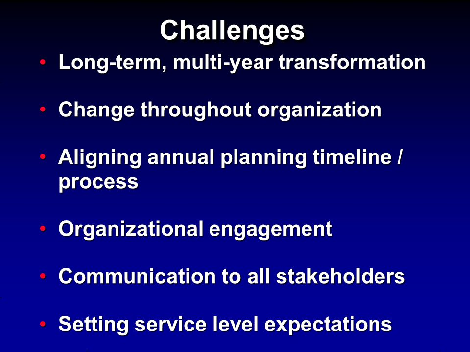 Challenges Long-term, multi-year transformation