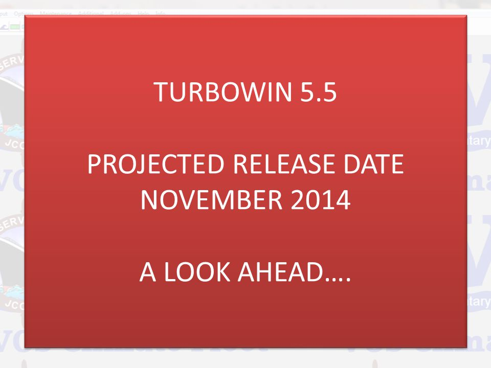 TURBOWIN 5.5 PROJECTED RELEASE DATE NOVEMBER 2014 A LOOK AHEAD….