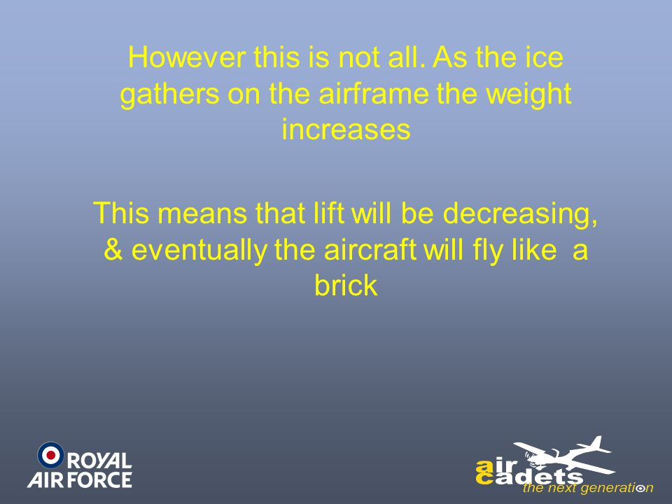 However this is not all. As the ice gathers on the airframe the weight increases