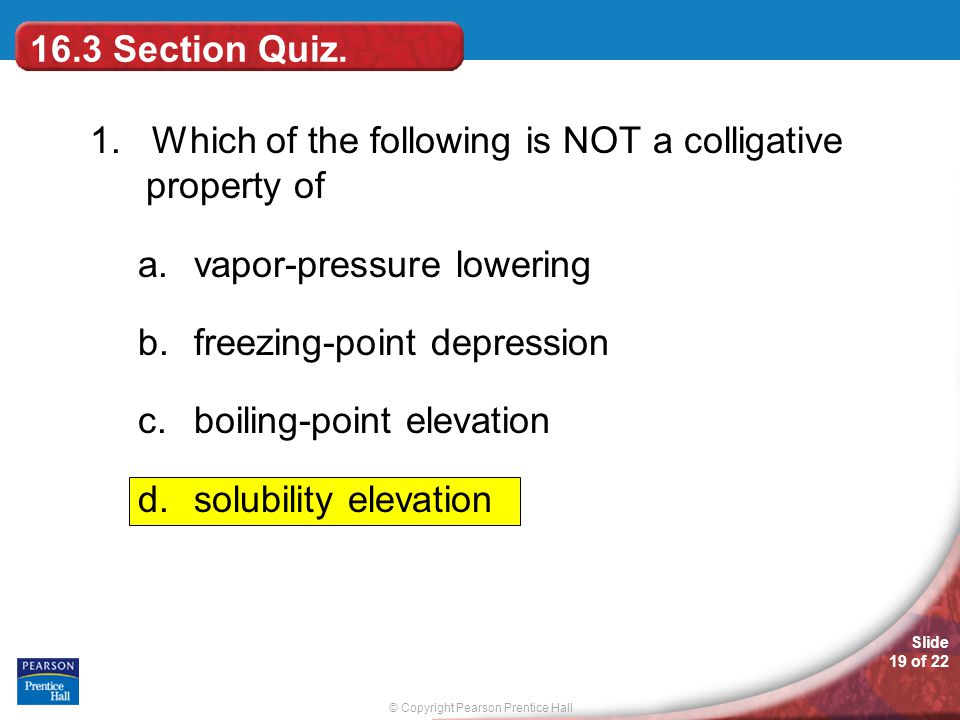 16.3 Section Quiz. 1. Which of the following is NOT a colligative property of. vapor-pressure lowering.