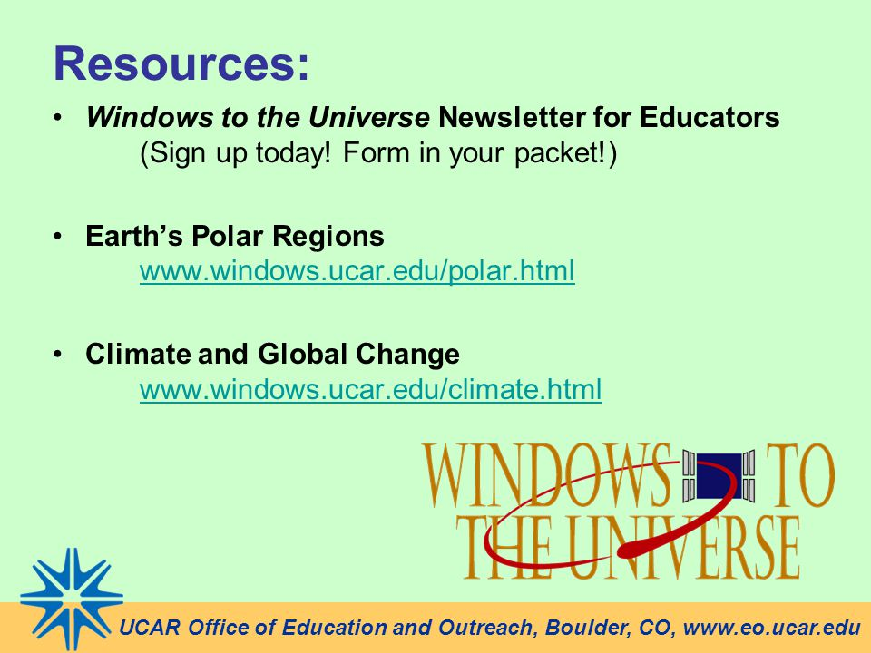 Resources: Windows to the Universe Newsletter for Educators (Sign up today! Form in your packet!)