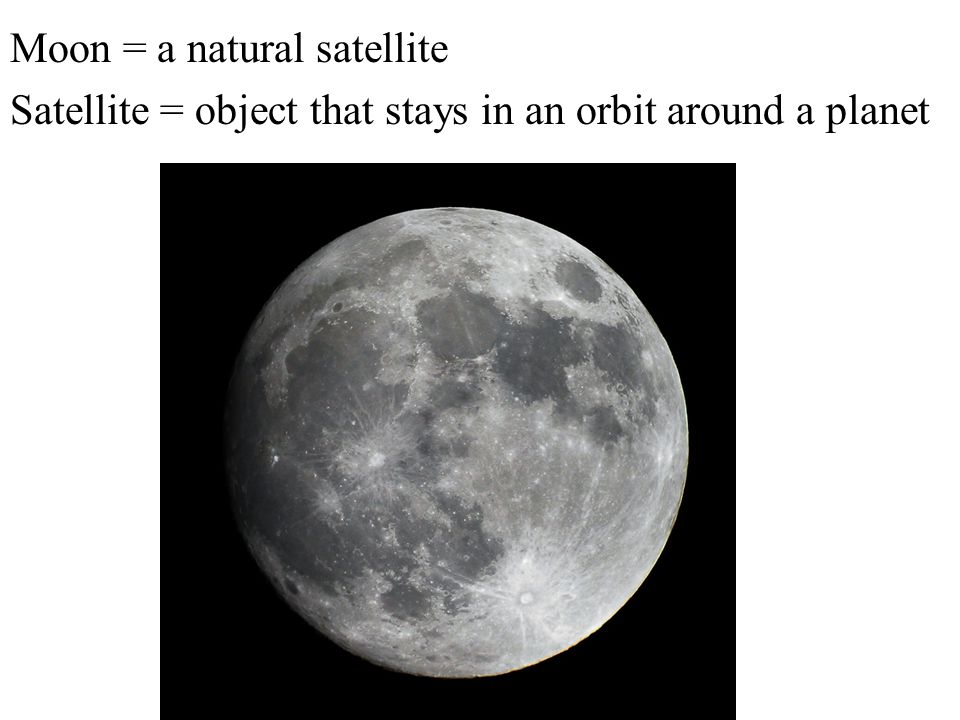 Moon = a natural satellite
