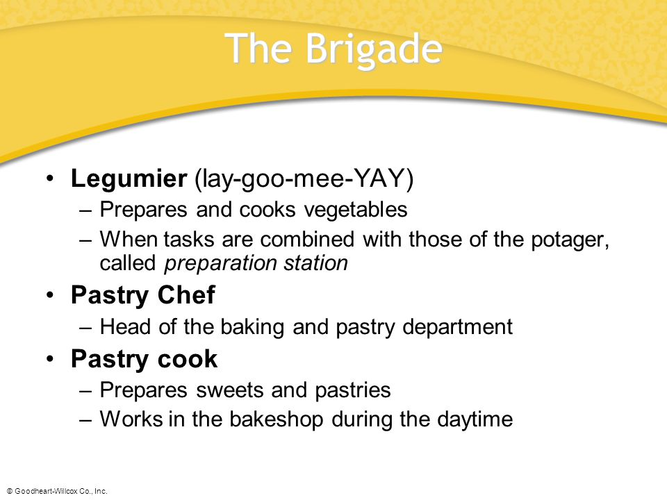 The Brigade Legumier (lay-goo-mee-YAY) Pastry Chef Pastry cook
