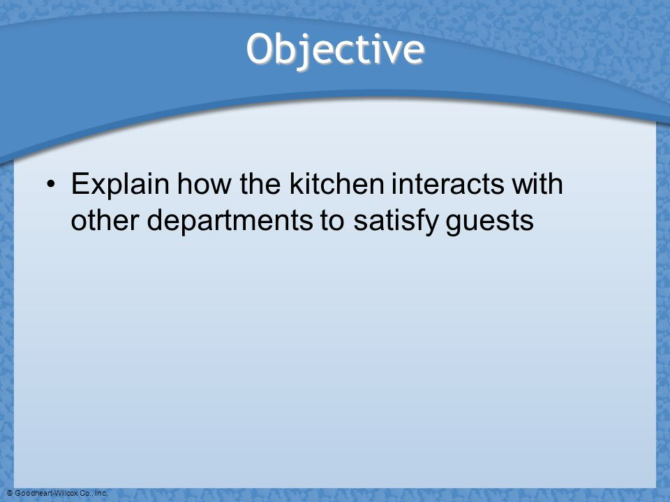 Objective Explain how the kitchen interacts with other departments to satisfy guests.