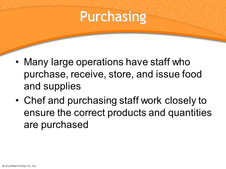 Purchasing Many large operations have staff who purchase, receive, store, and issue food and supplies.