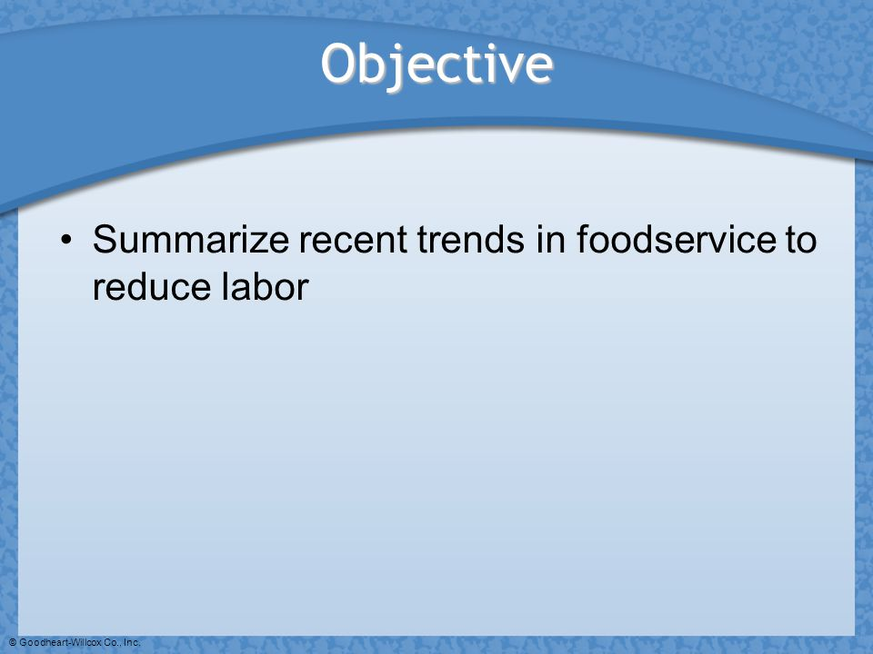 Objective Summarize recent trends in foodservice to reduce labor