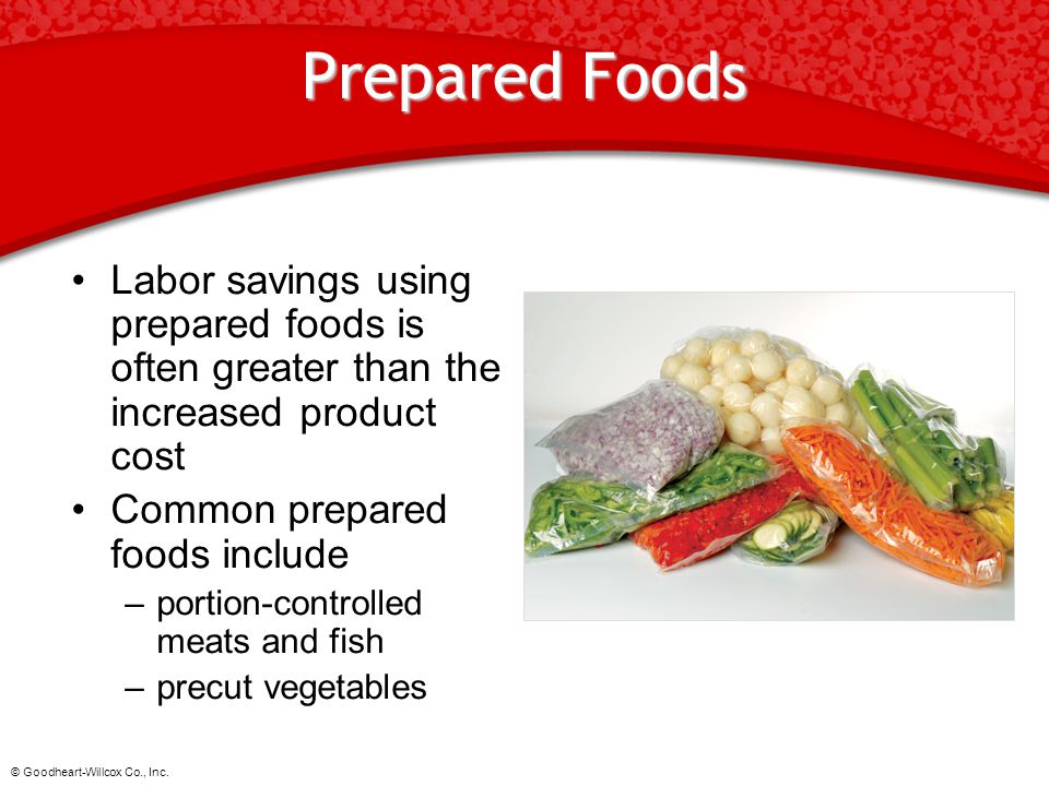 Prepared Foods Labor savings using prepared foods is often greater than the increased product cost.