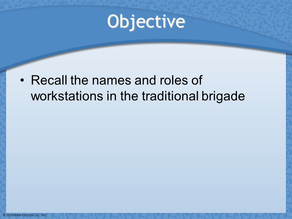 Objective Recall the names and roles of workstations in the traditional brigade.