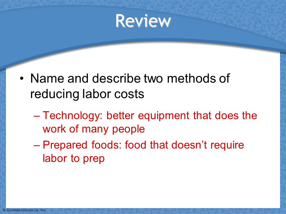 Review Name and describe two methods of reducing labor costs