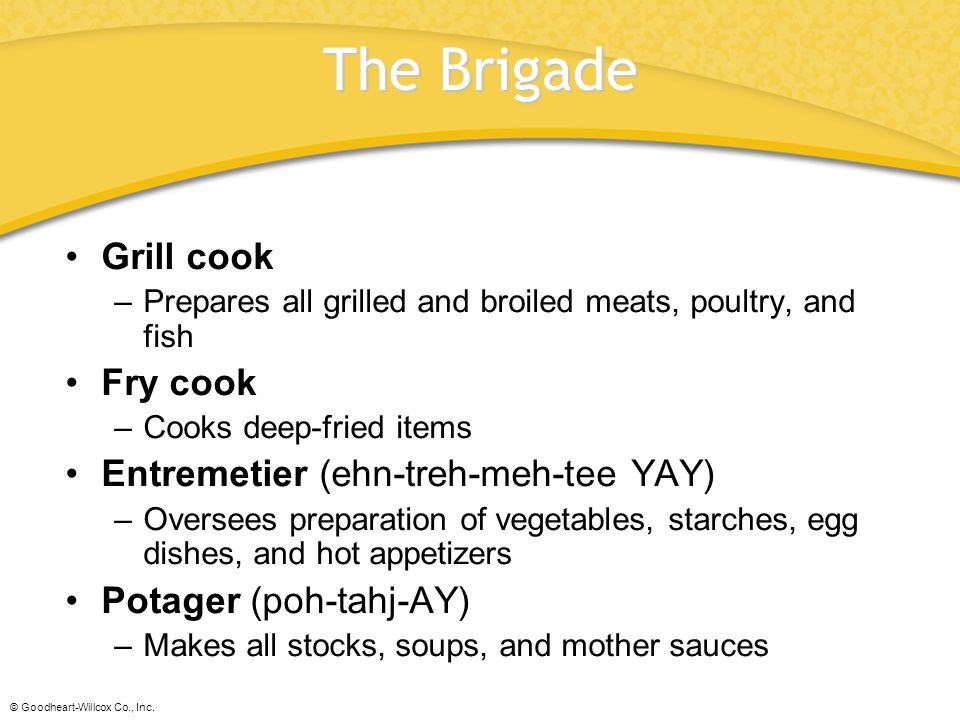The Brigade Grill cook Fry cook Entremetier (ehn-treh-meh-tee YAY)