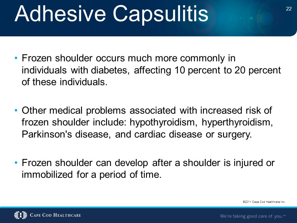 Adhesive Capsulitis Frozen shoulder occurs much more commonly in individuals with diabetes, affecting 10 percent to 20 percent of these individuals.