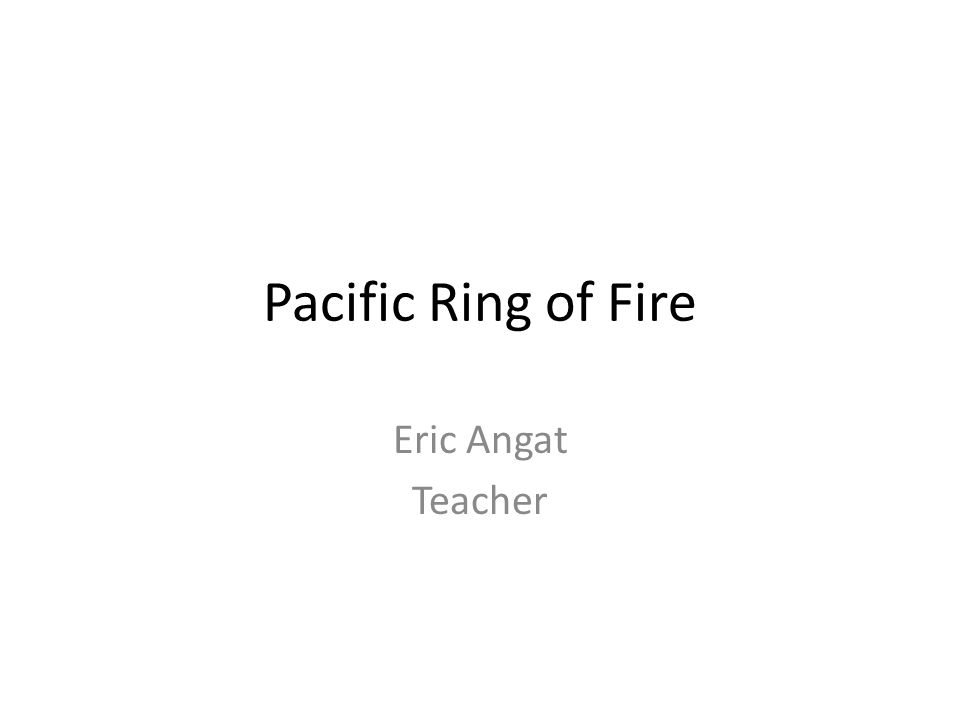 Pacific Ring of Fire Eric Angat Teacher