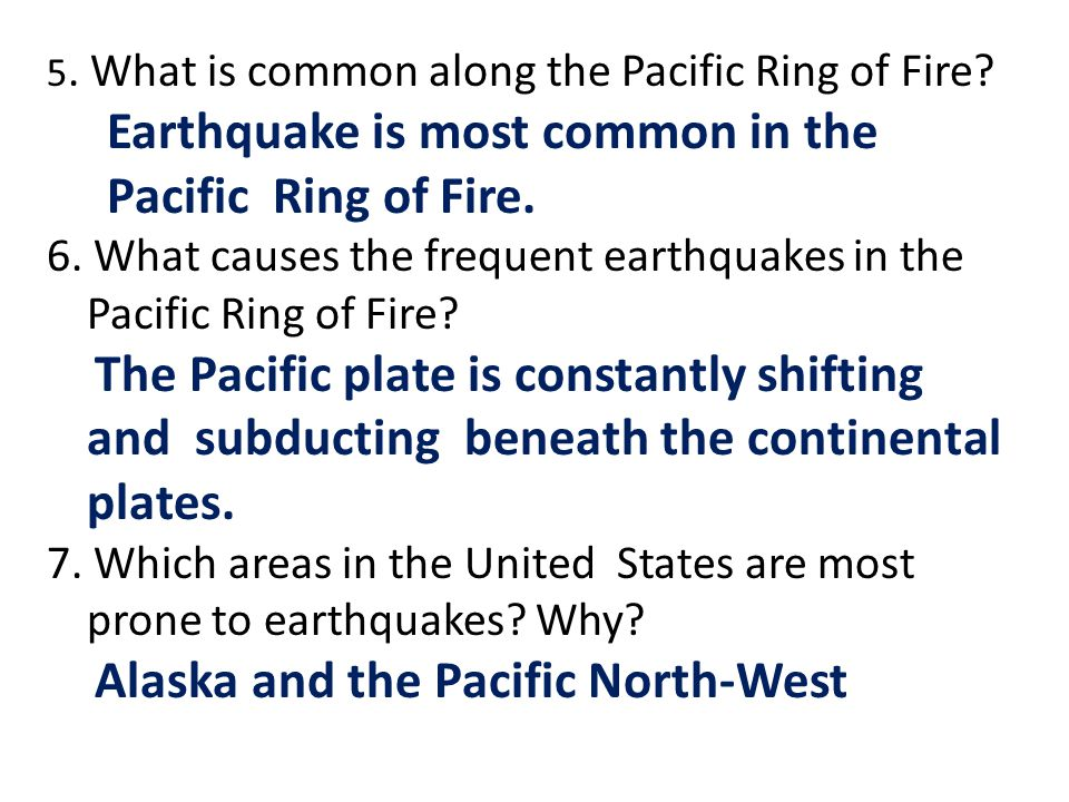 Earthquake is most common in the Pacific Ring of Fire.