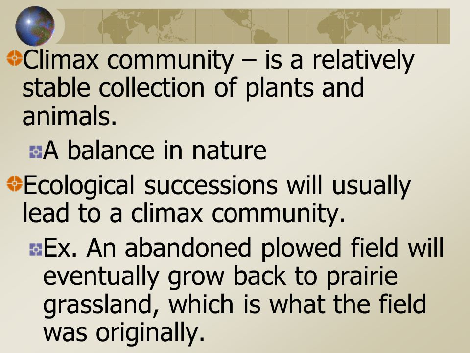 Climax community – is a relatively stable collection of plants and animals.