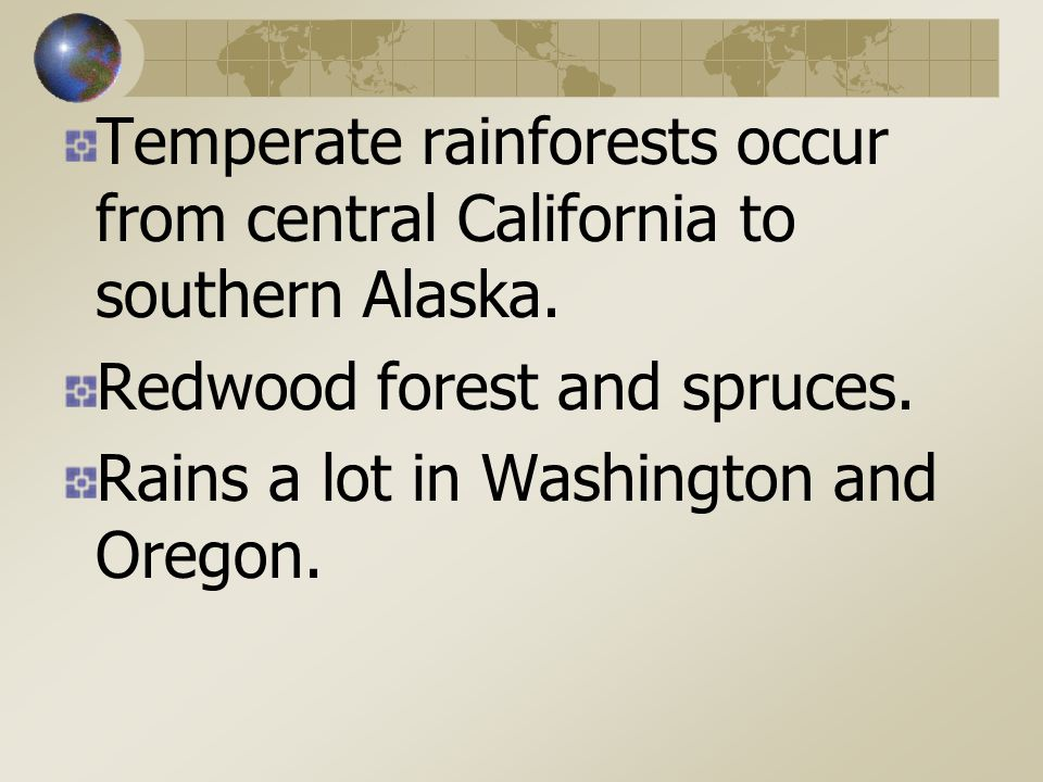 Temperate rainforests occur from central California to southern Alaska.