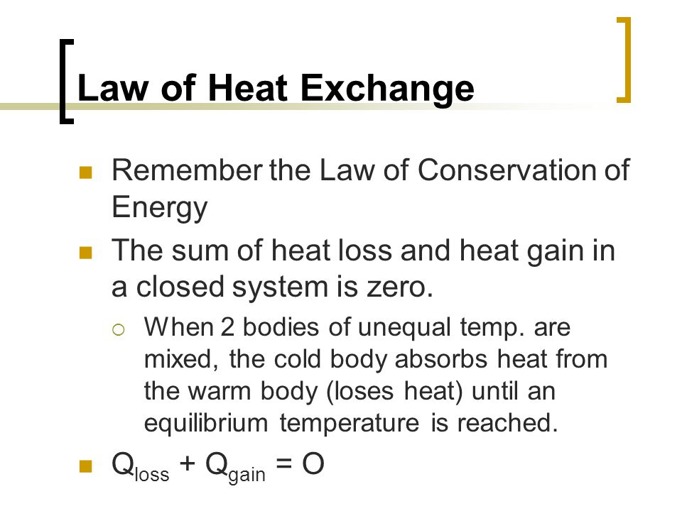 Law of Heat Exchange Remember the Law of Conservation of Energy