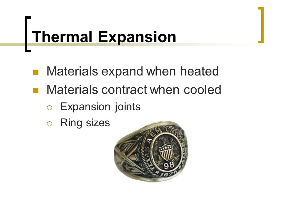 Thermal Expansion Materials expand when heated
