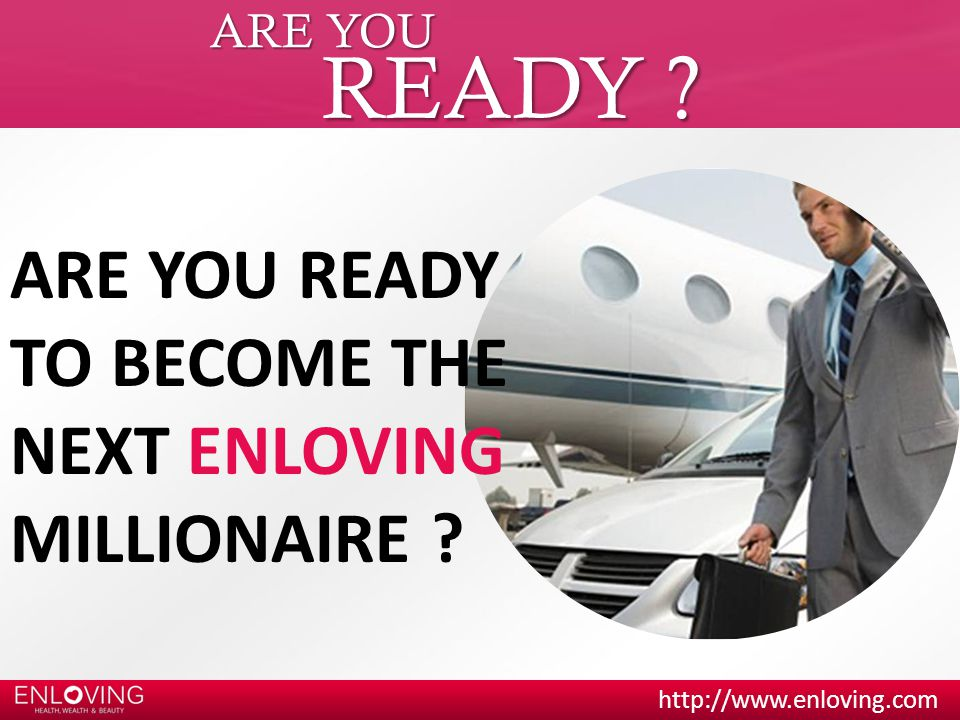 READY ARE YOU READY TO BECOME THE NEXT ENLOVING MILLIONAIRE