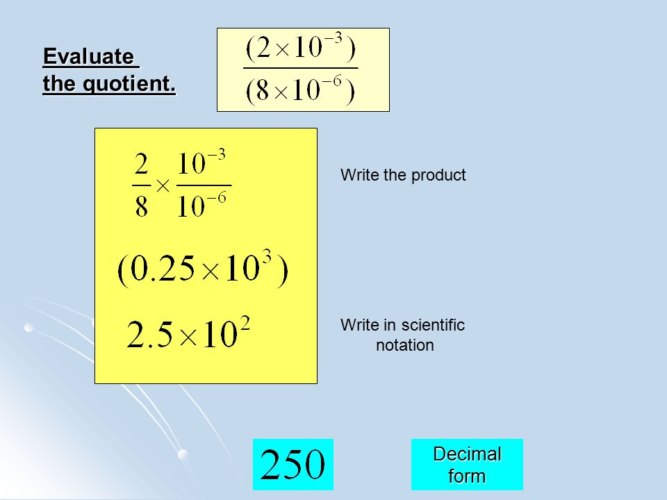 Evaluate the quotient. Decimal form Write the product