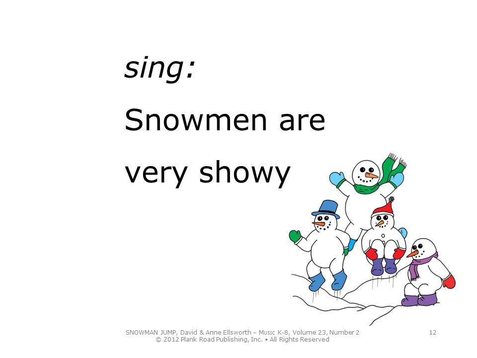 sing: Snowmen are very showy