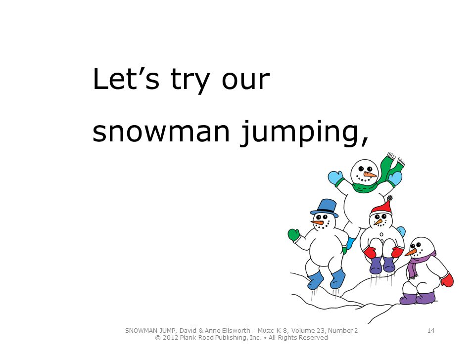 Let's try our snowman jumping,