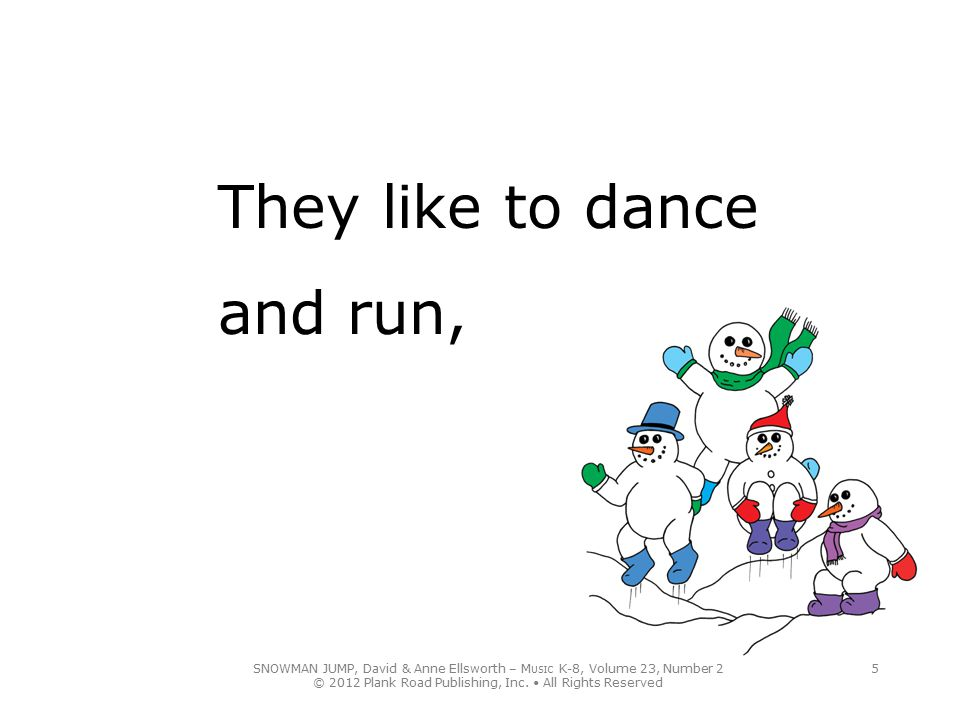 They like to dance and run,