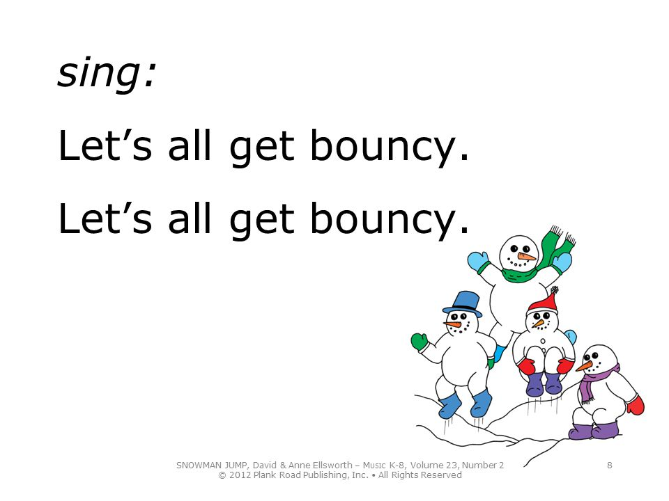 sing: Let's all get bouncy. Let's all get bouncy.