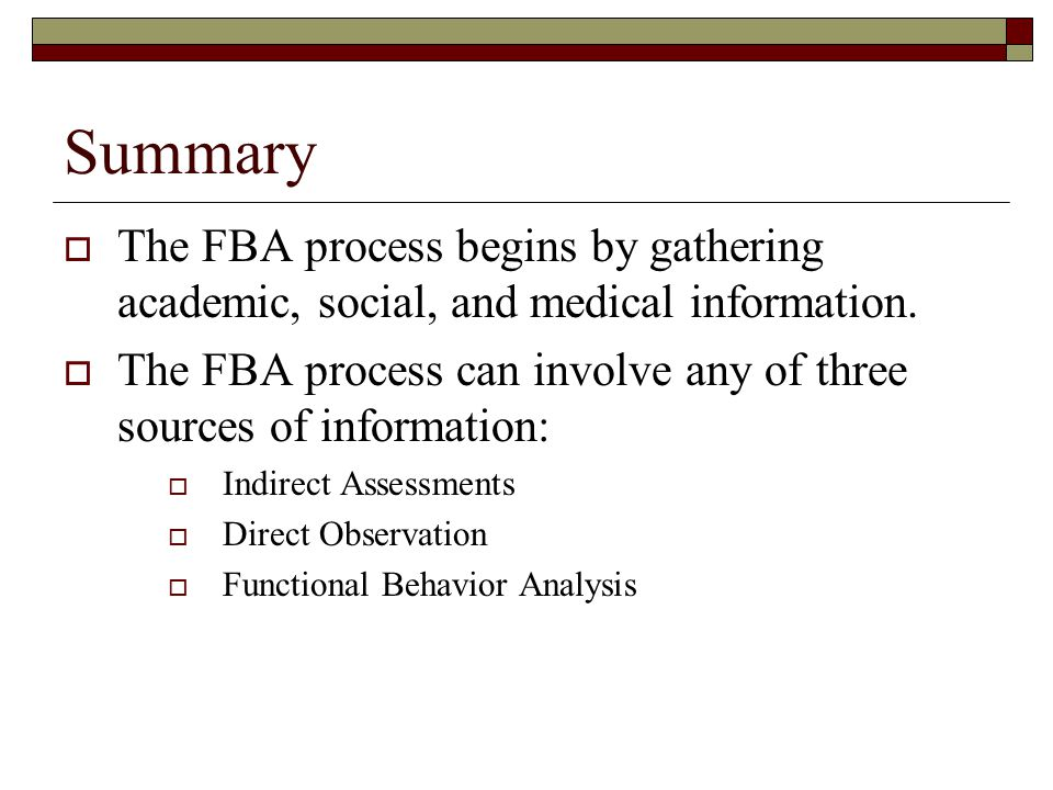 Summary The FBA process begins by gathering academic, social, and medical information.