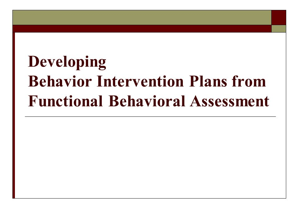Developing Behavior Intervention Plans from Functional Behavioral Assessment