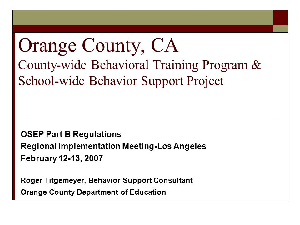 PRACTITIONER EXAMPLES Orange County, CA County-wide Behavioral Training Program & School-wide Behavior Support Project