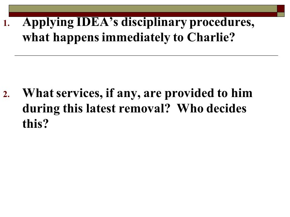 Applying IDEA's disciplinary procedures, what happens immediately to Charlie