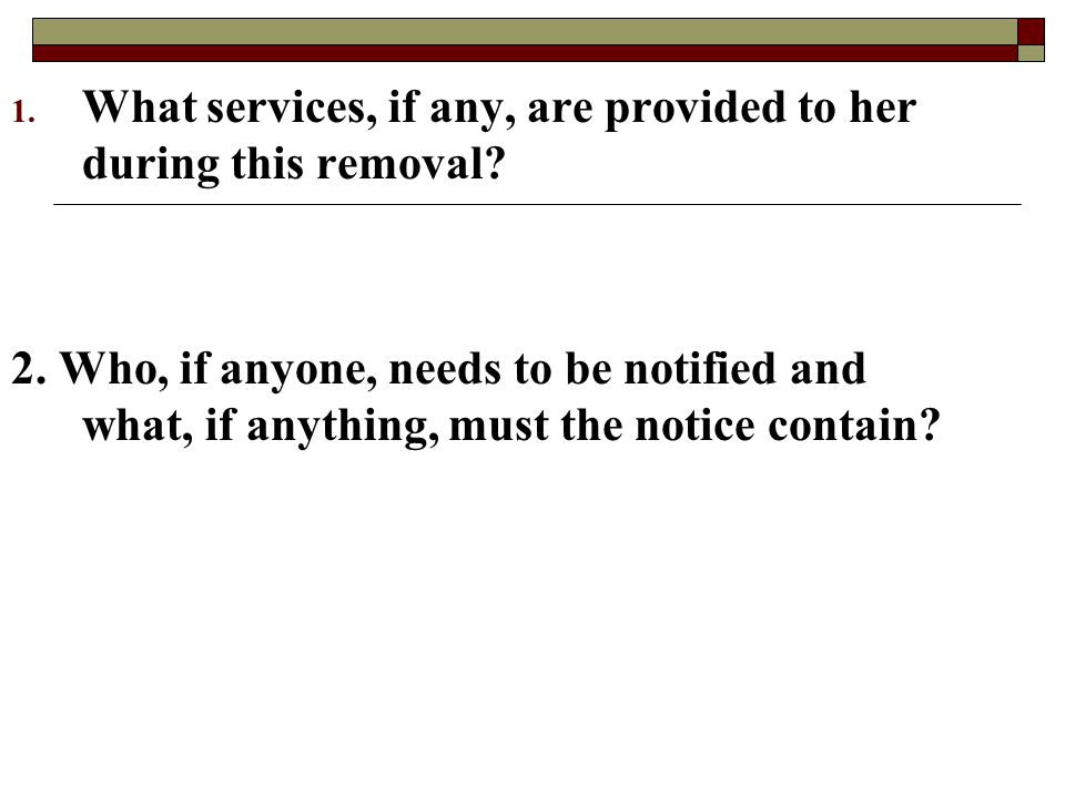 What services, if any, are provided to her during this removal