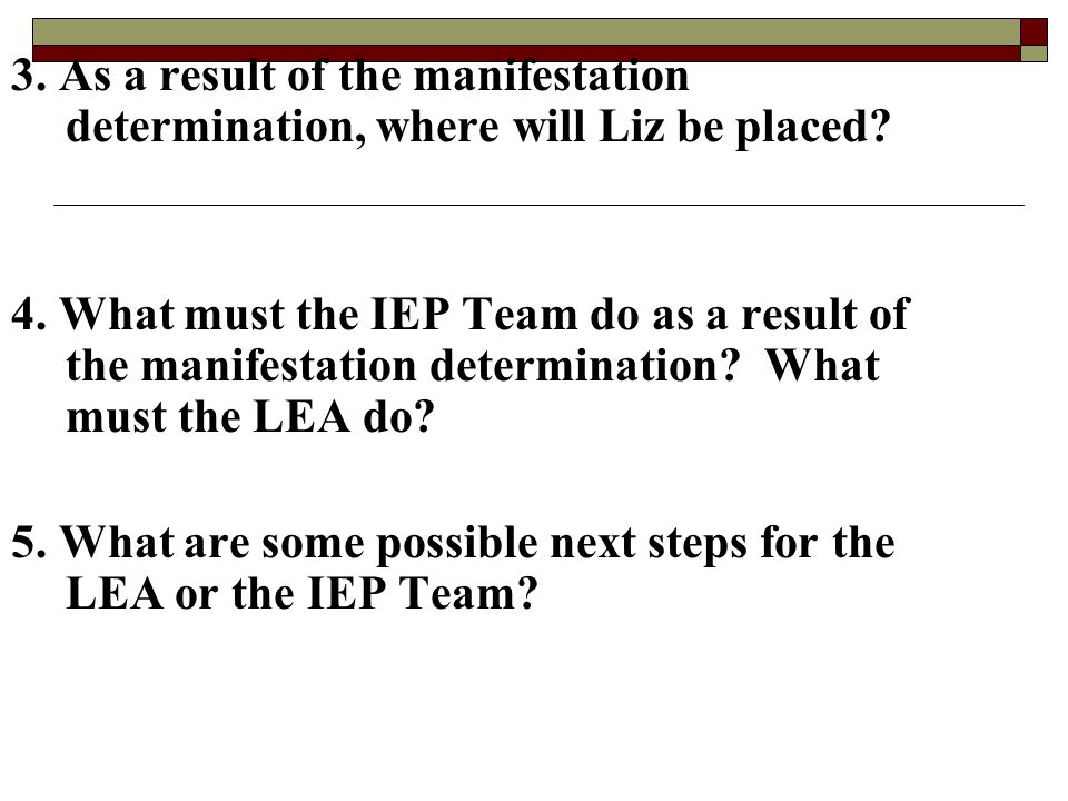 3. As a result of the manifestation determination, where will Liz be placed