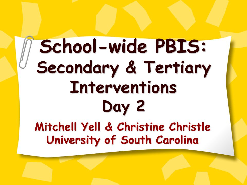 School-wide PBIS: Secondary & Tertiary Interventions Day 2