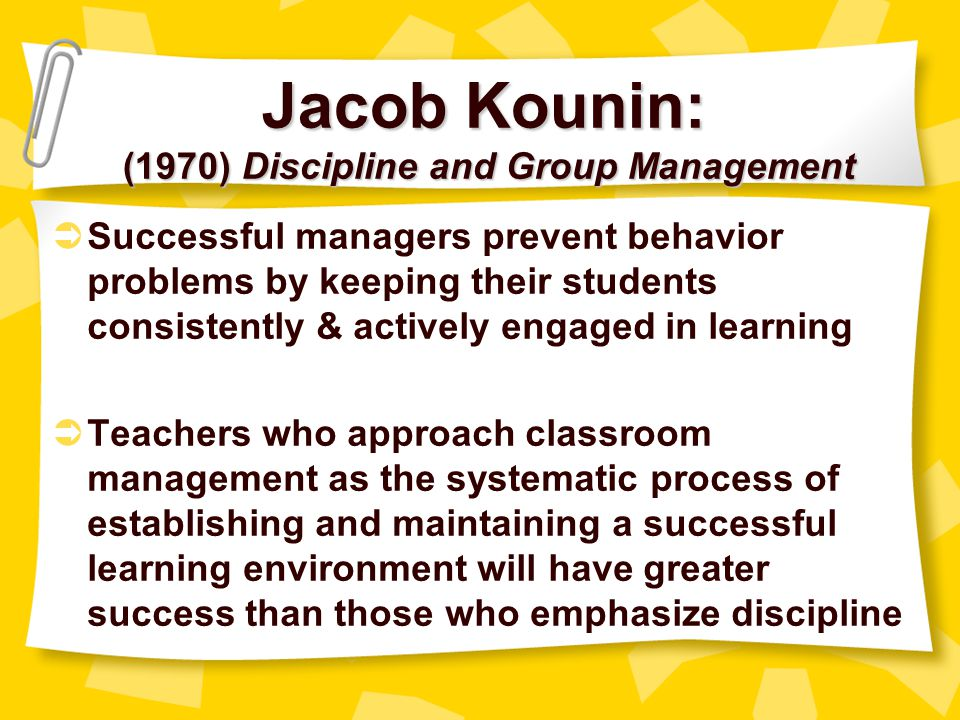 Jacob Kounin: (1970) Discipline and Group Management