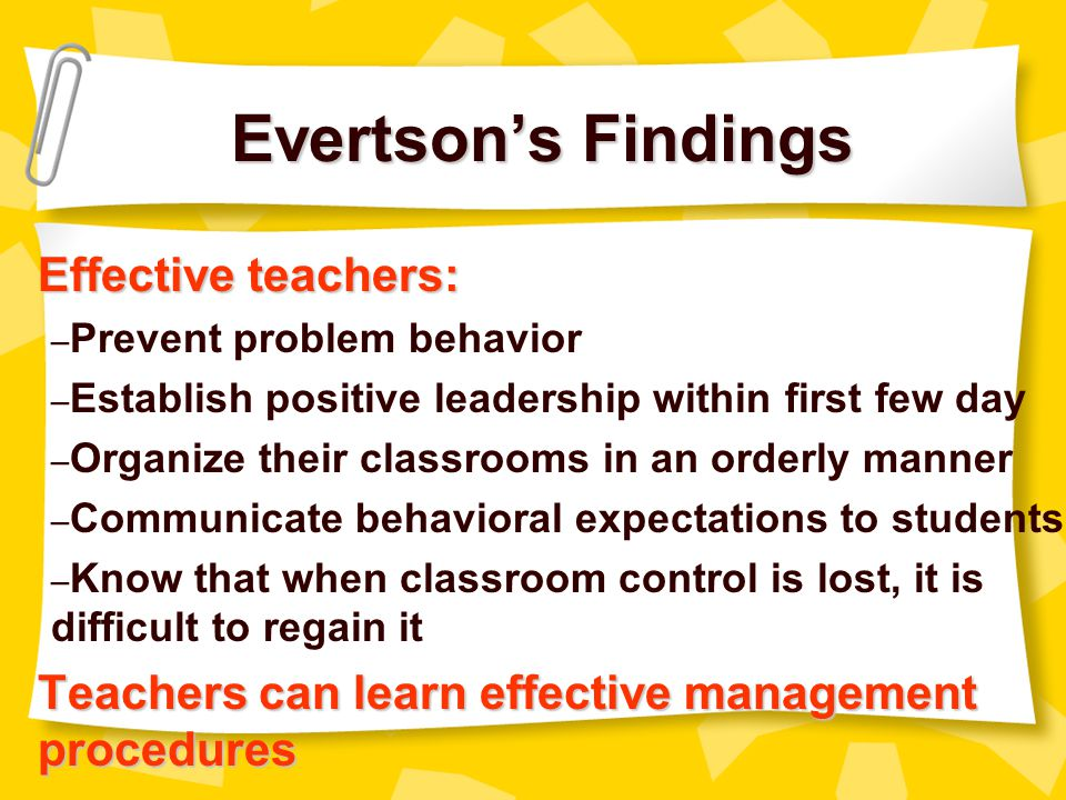 Evertson's Findings Effective teachers: