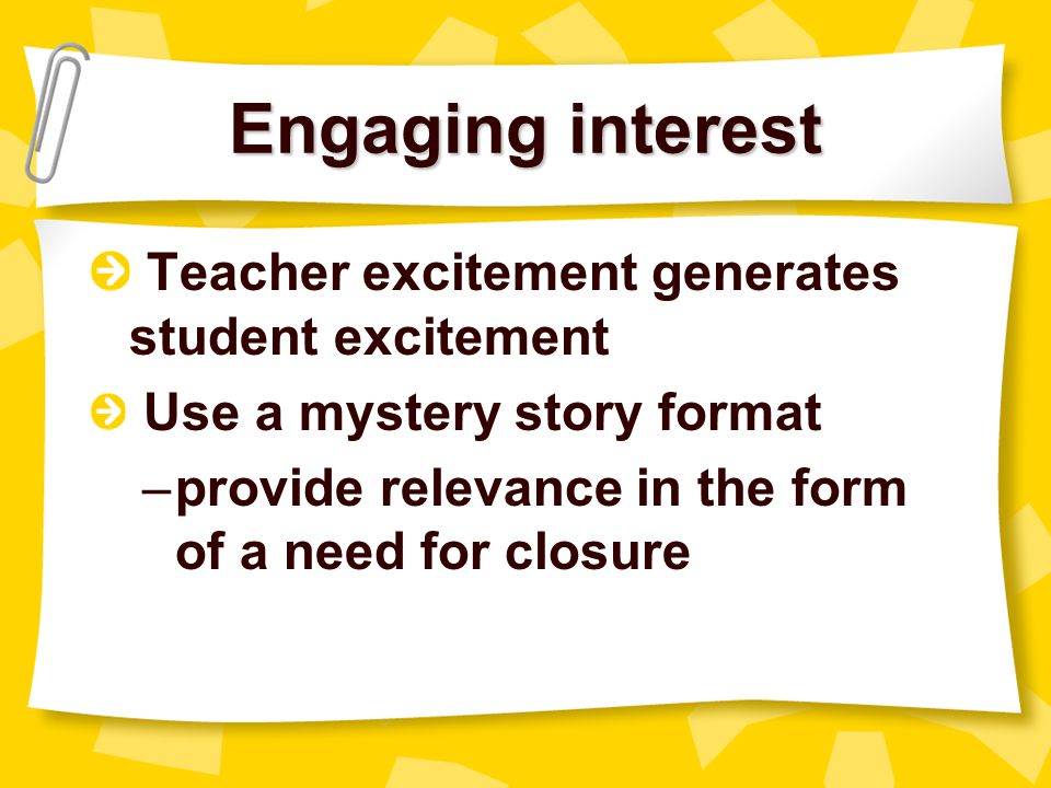 Engaging interest Teacher excitement generates student excitement
