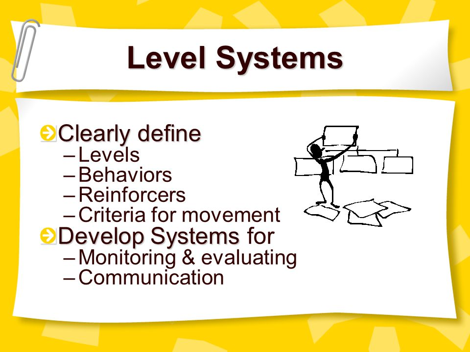 Level Systems Clearly define Develop Systems for Levels Behaviors