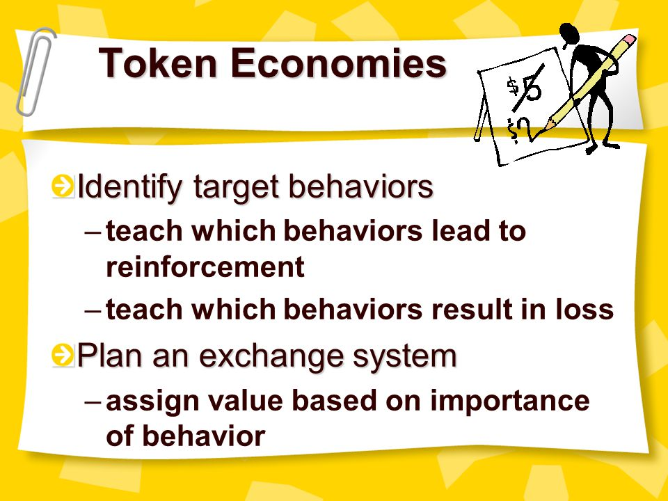 Token Economies Identify target behaviors Plan an exchange system