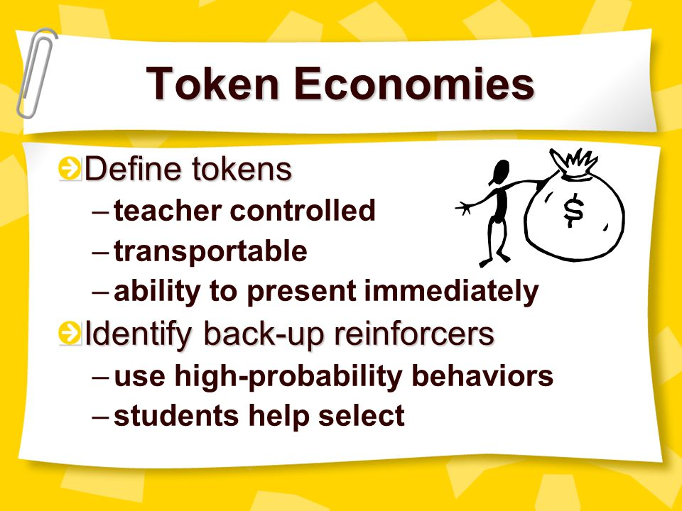 Token Economies Define tokens Identify back-up reinforcers