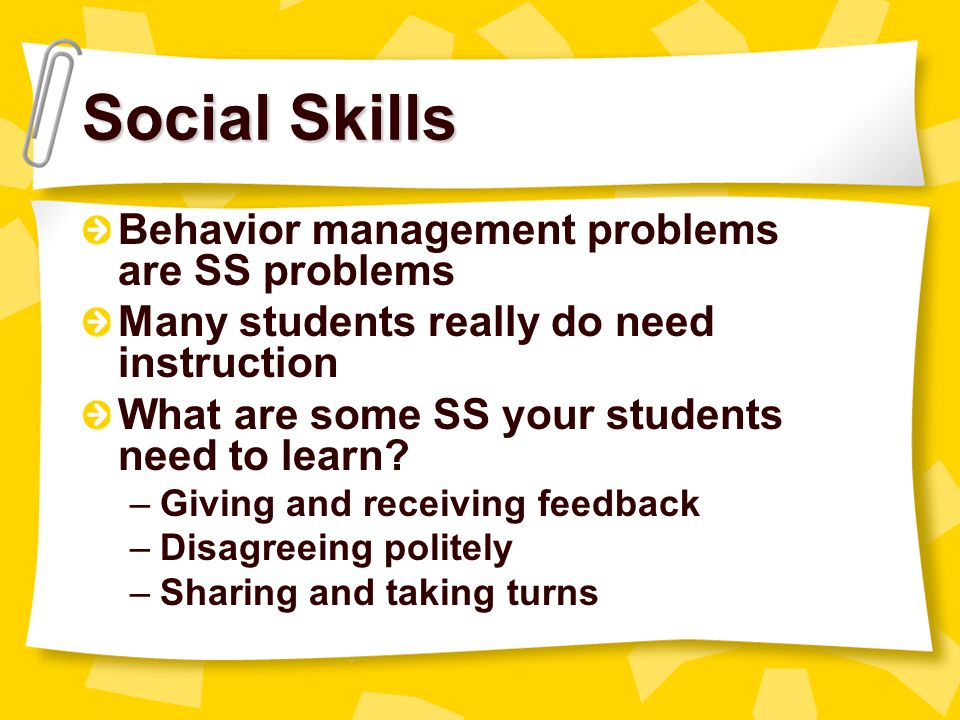 Social Skills Behavior management problems are SS problems