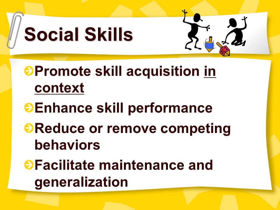 Social Skills Promote skill acquisition in context